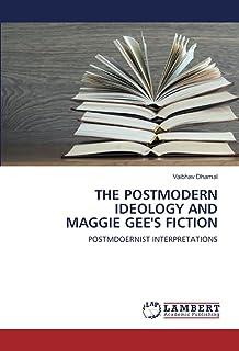 THE POSTMODERN IDEOLOGY AND MAGGIE GEE'S FICTION: POSTMDOERNIST INTERPRETATIONS