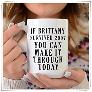 PerfectPrintedAQA - Britney Spears, Britney, Britney Spears Mug, Britney Spears Shirt, If Britney Survived 2007 You Can Make it Through Today, 11oz Ceramic Coffee Mug/Cup/Drinkware, High Gloss