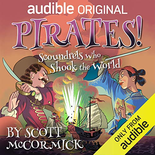 Pirates! Scoundrels Who Shook the World Audiobook By Scott McCormick cover art