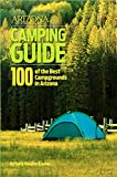 Arizona Highways Camping Guide: 100 of Arizona s Best Campgrounds