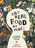 Eat Real Food or Else: A Low Sugar, Low Carb, Gluten Free, High Nutrition Cookbook for the 21st Century [Print Replica] Kindle Edition by Liên Nguyên (Author), Mike Nichols MD (Author), Charles Vollmar (Author)