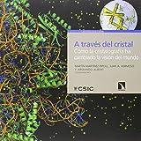 A través del cristal : cómo la cristalografía ha cambiado la visión del mundo: 19 (Divulgación)