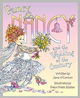 Fancy Nancy and the Wedding of the Century by [Jane O'Connor, Robin Preiss Glasser]