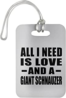 Designsify All I Need is Love and A Giant Schnauzer - Luggage Tag Bag-gage Suitcase Tag Durable Plastic - Dog Cat Owner Lover Memorial Birthday Anniversary Valentine's Day Easter White