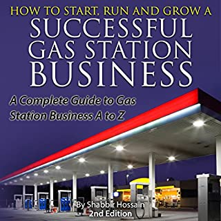 How to Start, Run and Grow a Successful Gas Station Business     A Complete Guide to Gas Station Business A to Z              By:                                                                                                                                 Shabbir Hossain                               Narrated by:                                                                                                                                 Randal Schaffer                      Length: 4 hrs and 41 mins     8 ratings     Overall 3.6