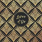 Livre d'Or: Mariages, Noces, Pacs, Anniversaires...: Motif art déco doré & Fond noir avec Design intérieur - Format Carré 21x21 - 100 pages