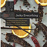 Jerky Everything: Foolproof and Flavorful Recipes for Beef, Pork, Poultry, Game, Fish, Fruit, and...