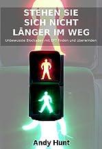 Stehen Sie sich nicht länger im Weg: Unbewusste Blockaden mit EFT finden und überwinden (German Edition)