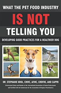 What the Pet Food Industry Is Not Telling You: Developing Good Practices for a Healthier Dog