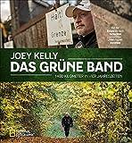 Das Grüne Band – 1400 km in 4 Jahrezeiten. Zu Fuß von der Ostsee bis nach Tschechien. Joey Kelly auf Extrem-Wanderung entlang der innerdeutschen ... Auf der Spur deutsch-deutscher Geschichte(n)
