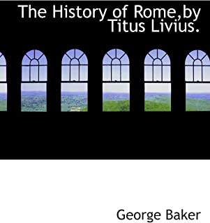 The History of Rome,by Titus Livius.