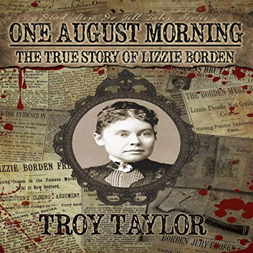 One August Morning: The True Story of Lizzie Borden Audiobook By Troy Taylor cover art
