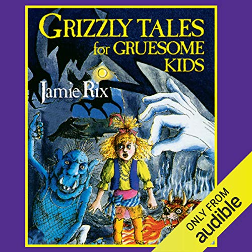 Grizzly Tales for Gruesome Kids cover art