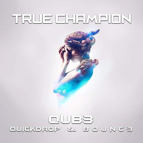 QUB3 (Quickdrop, B0UNC3) - True Champion