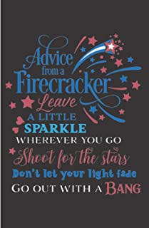 Advice From A Firecracker Leave A Little Sparkle Where You Go Shoot For The Stars Don't Let Your Light Fade Go Out With A ...