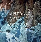 Antonio Saba. Chasing beauty. Ediz. italiana e inglese