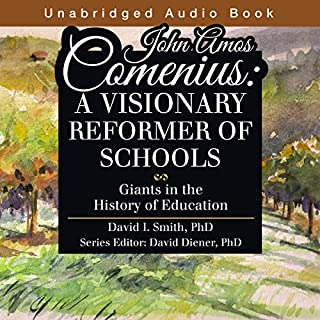 John Amos Comenius: A Visionary Reformer of Schools                   By:                                                                                                                                 David Smith                               Narrated by:                                                                                                                                 David Kemper                      Length: 2 hrs and 29 mins     1 rating     Overall 4.0