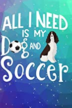 All I Need Is My Dog And Soccer: Anxiety Journal and Coloring Book 6x9 90 Pages Positive Affirmations Mandala Coloring Book - English Springer Spaniel Dog Cover