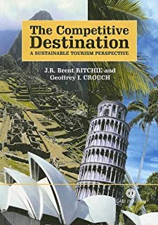 The Competitive Destination: A Sustainable Tourism Perspective by J R Brent Ritchie G. I. Crouch(2005-05-20)