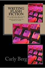 Writing Flash Fiction: How to Write Very Short Stories and Get Them Published Kindle Edition