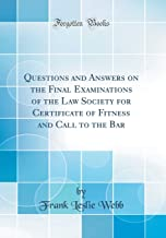 Questions and Answers on the Final Examinations of the Law Society for Certificate of Fitness and Call to the Bar (Classic Reprint)