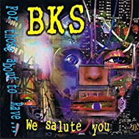 BKS - For Those About To Rave ... We Salute You (1 CD)