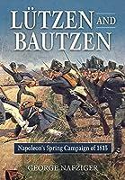 Lutzen and Bautzen: Napoleon's Spring Campaign of 1813