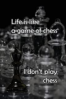 "Life is Like a Game of Chess: I Don't Play Chess: 6"" x 9"" 120 Page Blank Lined Journal, Diary, or Notebook"