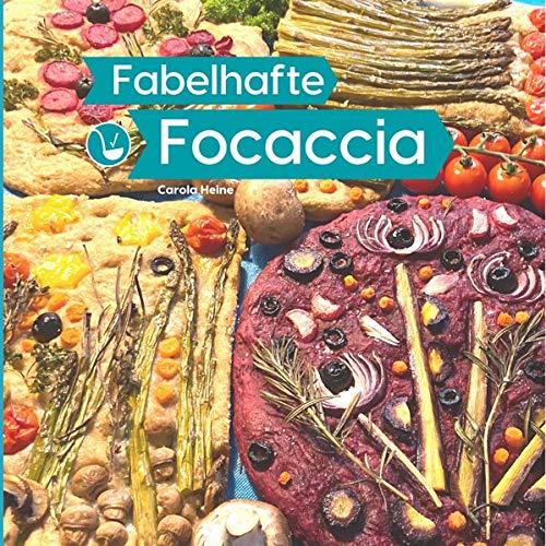 Fabelhafte Focaccia: Brotbackbuch rund um das italienische Fladenbrot mit Grundrezepten, Inspirationen und Anleitungen für #FairytaleFocaccia und die populäre Focaccia Gardenscape Brot-Kunst