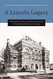 A Lincoln Legacy: The History of the U.S. District Court for the Western District of Michigan