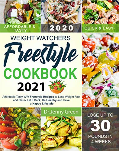 Weight Watchers Freestyle Cookbook 2021: Affordable Tasty WW Freestyle Recipes to Lose Weight Fast and Never Let It Back, Be Healthy and Have a Happy Lifestyle