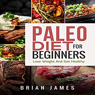 Paleo Diet for Beginners     Lose Weight and Get Healthy              By:                                                                                                                                 Brian James                               Narrated by:                                                                                                                                 Rob Drex                      Length: 29 mins     32 ratings     Overall 4.8