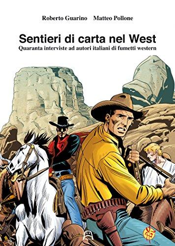 Sentieri di carta nel west. Quaranta interviste ad autori italiani di fumetti western