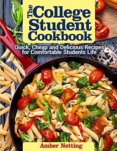 The College Student Cookbook: Quick, Cheap and Delicious Recipes for Comfortable Students Life