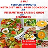 2 in 1 complete 30 minutes keto diet meal prep cookbook and intermittent fasting guide for beginners: An intermittent fasting guide with over 200 easy and delicious keto instant pot recipes