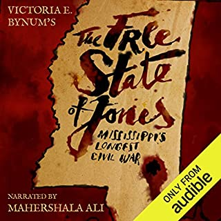 The Free State of Jones     Mississippi's Longest Civil War              By:                                                                                                                                 Victoria E. Bynum                               Narrated by:                                                                                                                                 Mahershala Ali                      Length: 7 hrs and 47 mins     184 ratings     Overall 3.7
