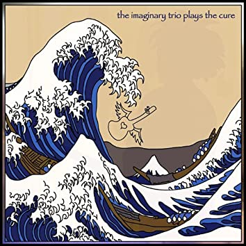 The Imaginary Trio Plays the Cure