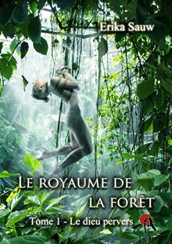 Le royaume de la forêt: T1 - Le dieu pervers