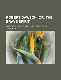 Robert Dawson, Or, the Brave Spirit
