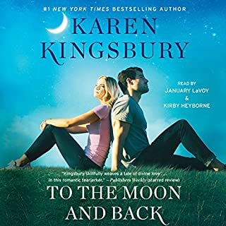 To the Moon and Back                   By:                                                                                                                                 Karen Kingsbury                               Narrated by:                                                                                                                                 January LaVoy,                                                                                        Kirby Heyborne                      Length: 9 hrs and 24 mins     3 ratings     Overall 3.7