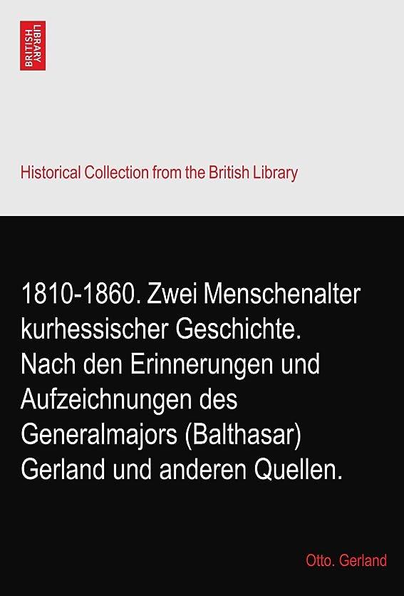 移行する変数着陸1810-1860. Zwei Menschenalter kurhessischer Geschichte. Nach den Erinnerungen und Aufzeichnungen des Generalmajors (Balthasar) Gerland und anderen Quellen.