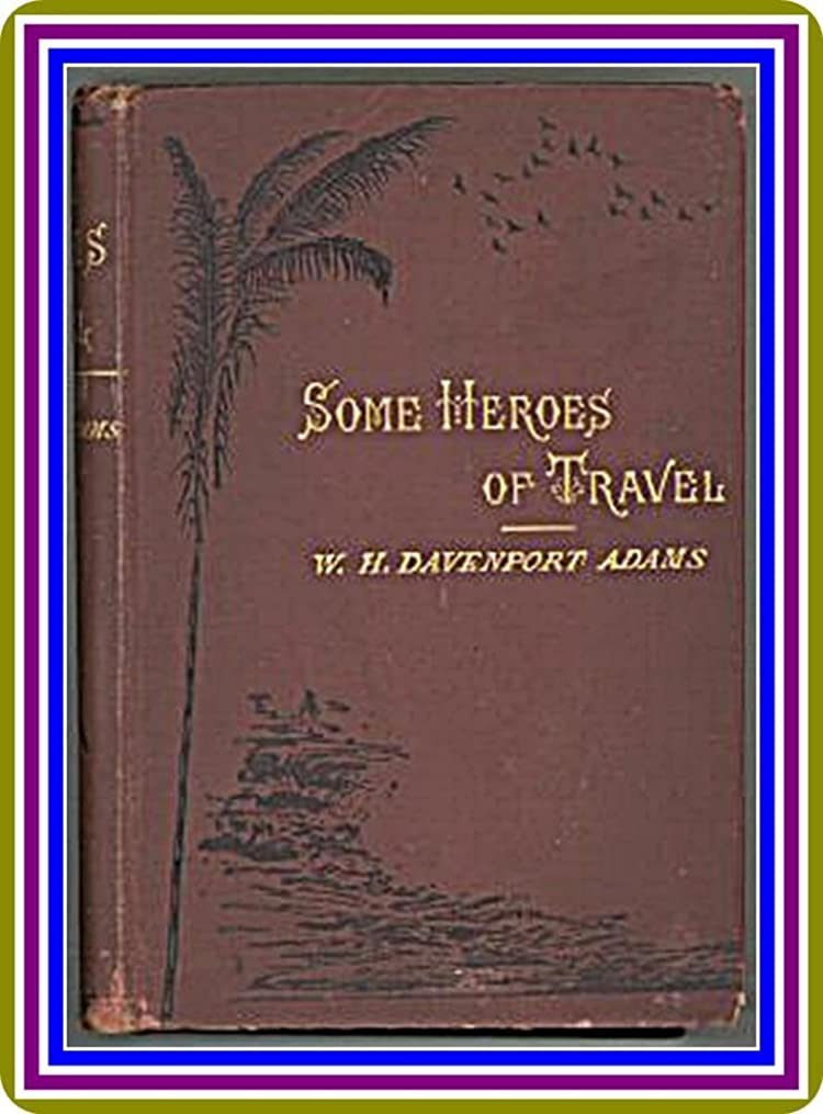 王族暫定の地下Some Heroes of Travel or, Chapters from the History of Geographical Discovery and Enterprise by W. H. Davenport Adams : (full image Illustrated) (English Edition)