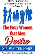 The Four Women that Men Desire (Men's Chronicles: A Woman's Guide to Men)