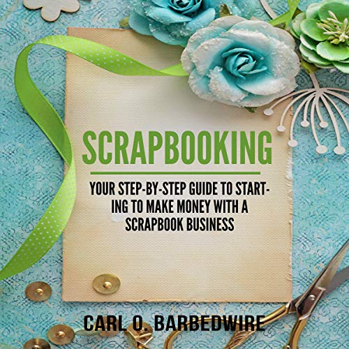 Scrapbooking: Your Step-by-Step Guide to Starting to Make Money with a Scrapbook Business  By  cover art