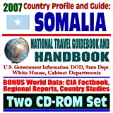 2007 Country Profile and Guide to Somalia - National Travel Guidebook and Handbook - U.S. Military and Mogadishu, Operation Restore Hope, Agriculture (Two CD-ROM Set)