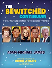 The Bewitched Continuum: The Ultimate Linear Guide to the Classic TV Series