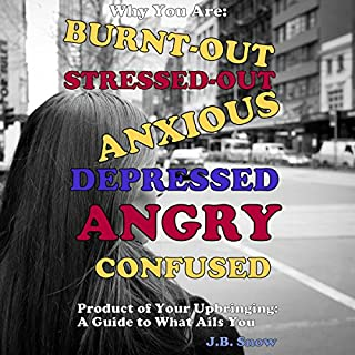 Why You Are Burnt-Out, Stressed-Out, Anxious, Depressed, Angry and Confused: Product of Your Upbringing: A Guide to What Ails You     Transcent Mediocrity Book 31              By:                                                                                                                                 J.B. Snow                               Narrated by:                                                                                                                                 Detris D. Brown                      Length: 19 mins     Not rated yet     Overall 0.0