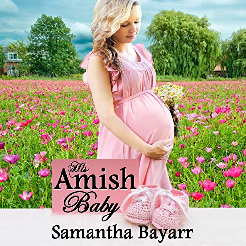 His Amish Baby: Amish Christian Romance Audiobook By Samantha Bayarr cover art