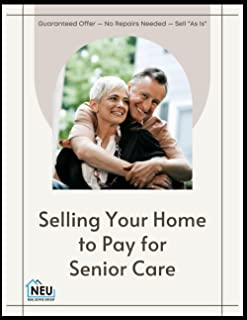 """Selling Your Home to Pay for Senior Care: Guaranteed Offer — No Repairs Needed — Sell """"As Is"""""""