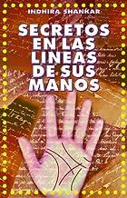 SECRETOS EN LAS LINEAS DE SUS MANOS: ¡ENFRENTESE A REVELACIONES INESPERADAS! ¡SUS MANOS LO REVELAN TODO! (COLECCION ESOTER...